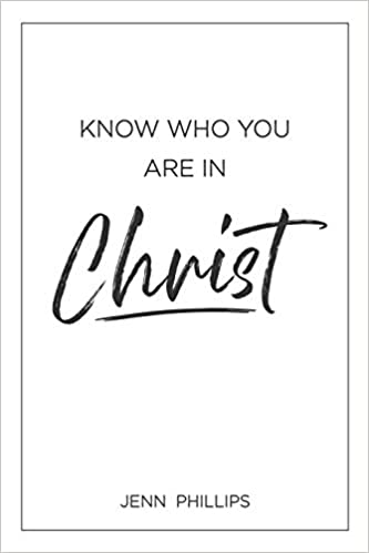 Know Who You Are In Christ Book By Jenn Phillips